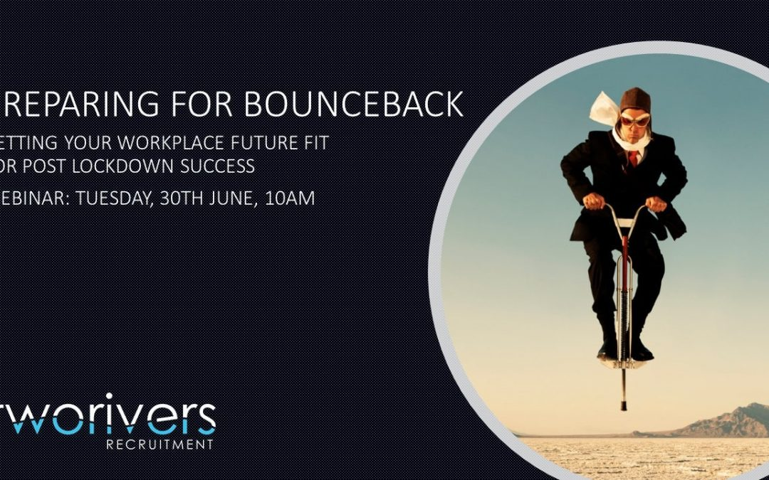 Two Rivers Recruitment are pleased to be hosting a webinar on Preparing for Bounceback on Tuesday 30th June at 10am